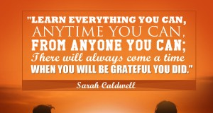 """Aprenda inglês com citações #4: """"Learn everything you can, anytime you can, from anyone you can; there will always come a time when you will be grateful you did."""" - Sarah Caldwell"""