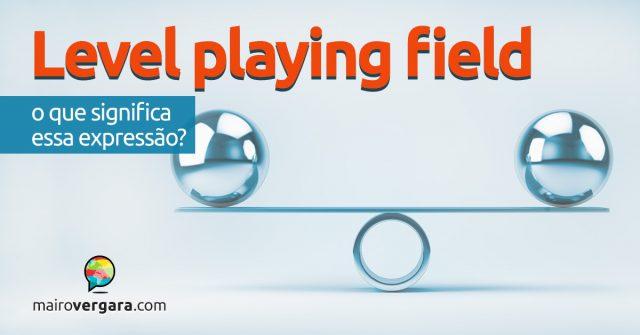 Level Playing Field, O Que Significa Esta Expressão?