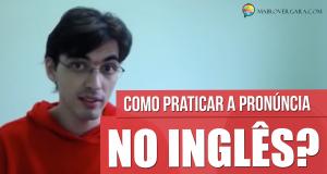 Como praticar a pronúncia no inglês