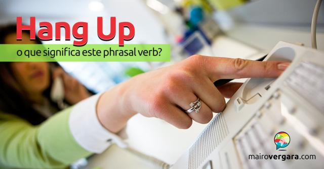 Hang Up   O Que Significa Este Phrasal Verb?