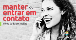 """Como se diz """"manter ou entrar em contato"""" em inglês?"""