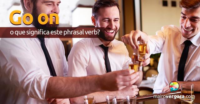 Go On | O Que Significa Este Phrasal Verb?