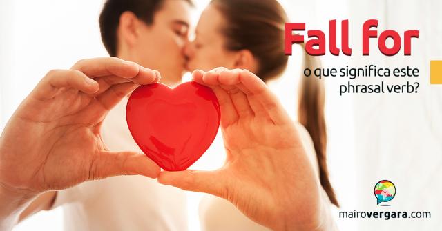 Fall For | O Que Significa Este Phrasal Verb?
