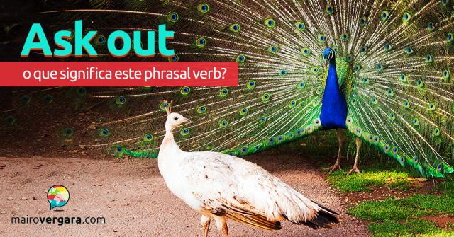 Ask Out | O Que Significa Este Phrasal Verb?