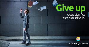 Give Up | O Que Significa Este Phrasal Verb?