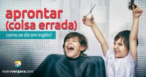 """Como se Diz """"Aprontar (coisa errada)"""" em Inglês? Aprenda neste post através de vários exemplos com áudio. Todos gravados por nativos da língua inglesa."""