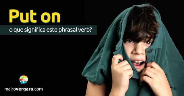 Put On   O Que Significa Este Phrasal Verb?