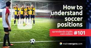 Aprendendo Inglês Com Vídeos #101: How to Understand Soccer Positions