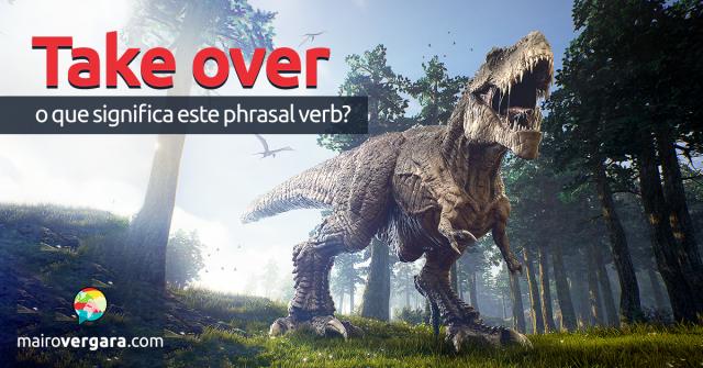 Take Over   O Que Significa Este Phrasal Verb?