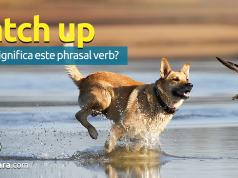 Catch Up | O Que Significa Este Phrasal Verb?