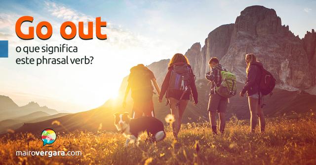 Go Out | O Que Significa Este Phrasal Verb?