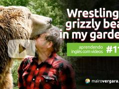 Aprendendo Inglês Com Vídeos #114: Wrestling A Grizzly Bear In My Garden