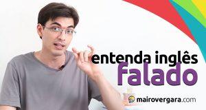 Como entender o inglês falado | Mairo Vergara