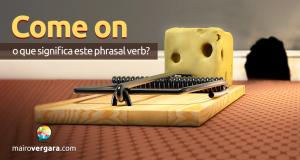Come On   O Que Significa Este Phrasal Verb?