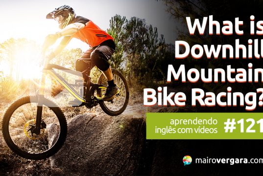 Aprendendo Inglês Com Vídeos #121: What Is Downhill Mountain Bike Racing?
