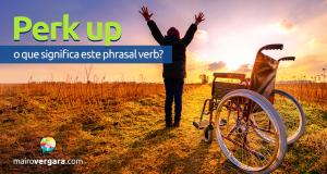 Perk Up   O Que Significa Este Phrasal Verb?