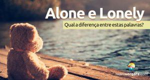 Alone e Lonely | Qual a diferença?