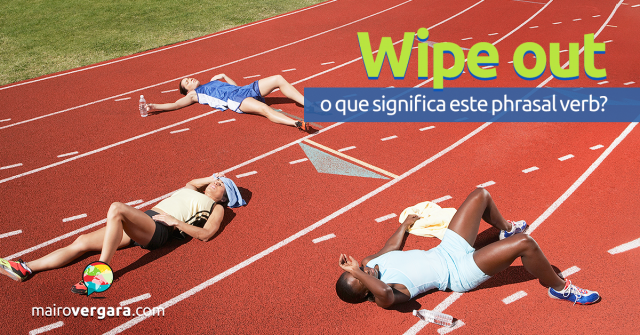 Wipe Out | O Que Significa Este Phrasal Verb?