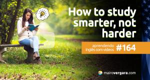 Aprendendo Inglês Com Vídeos #164: How to study smarter, not harder