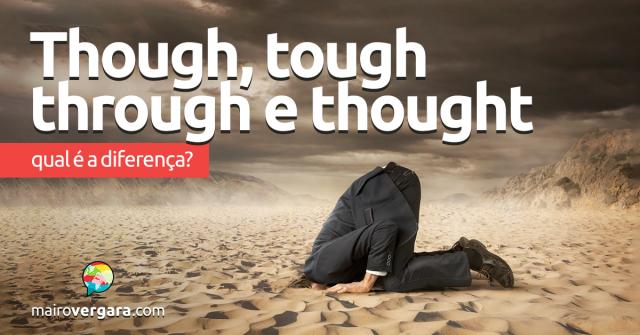 Qual a diferença entre Though, Tough, Through e Thought?