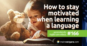 Aprendendo Inglês Com Vídeos #166: How to stay motivated when learning a language