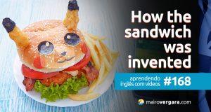 Aprendendo Inglês Com Vídeos #168: How the sandwich was invented