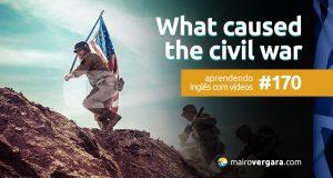 Aprendendo Inglês Com Vídeos #170: What Caused the Civil War