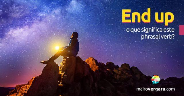 End Up | O que significa este phrasal verb?