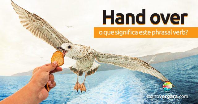 Hand Over | O que significa este phrasal verb?