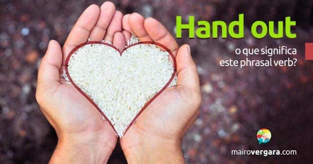 Hand Out | O que significa este phrasal verb?