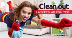 Clean Out   O Que Significa Este Phrasal Verb?