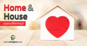 Qual a diferença entre House e Home?