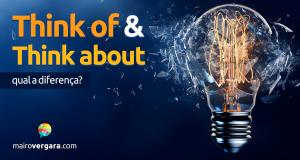 Qual a diferença entre Think of e Think about?