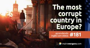 Aprenda inglês através deste incrível vídeo sobre o país mais corrupto da Europa.
