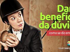 """Como se diz """"Dar o benefício da dúvida"""" em inglês?"""