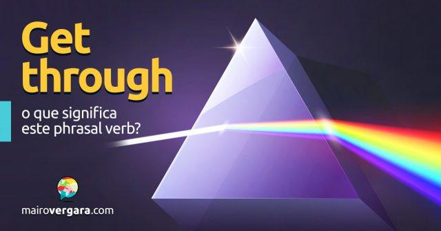 Get Through | que significa este phrasal verb?