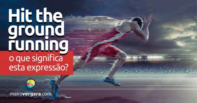 Hit the Ground Running | O que significa esta expressão?