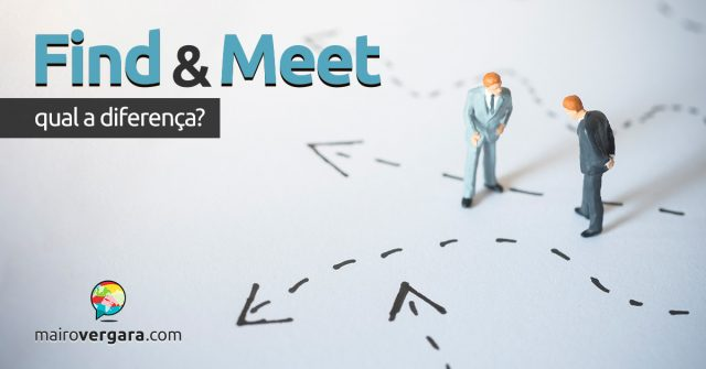 Qual a diferença entre Find e Meet?