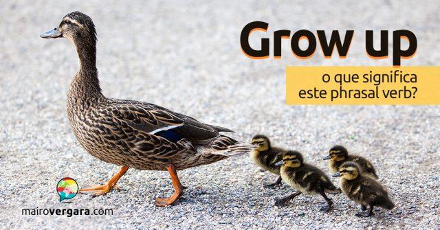 Grow Up | O que significa este phrasal verb?