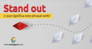 Stand Out | O que significa este phrasal verb?