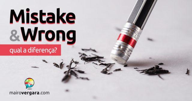 Qual a diferença entre Mistake e Wrong?