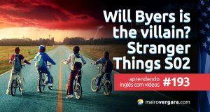 Aprendendo Inglês Com Vídeos #193: Is Will Byers the Villain of Stranger Things Season 2?