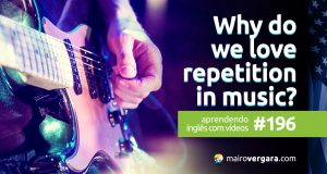 Aprendendo Inglês Com Vídeos #196: Why We Love Repetition in Music