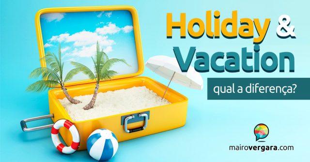 Qual a diferença entre Holiday e Vacation?