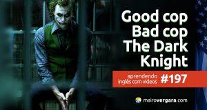 Aprendendo Inglês Com Vídeos #197: Good Cop, Bat Cop - The Dark Knight