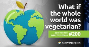 Aprendendo Inglês Com Vídeos #200: What Would Happen If the Whole World Was Vegetarian?