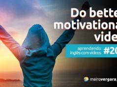 Aprendendo Inglês Com Vídeos #200: Do Better – Motivational Video