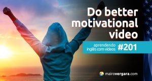 Aprendendo Inglês Com Vídeos #200: Do Better – Motivational Video