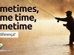 Qual a diferença entre Sometimes, Some Time e Sometime?