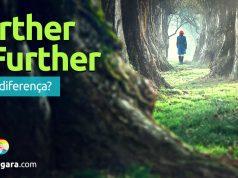 Qual a diferença entre Farther e Further?